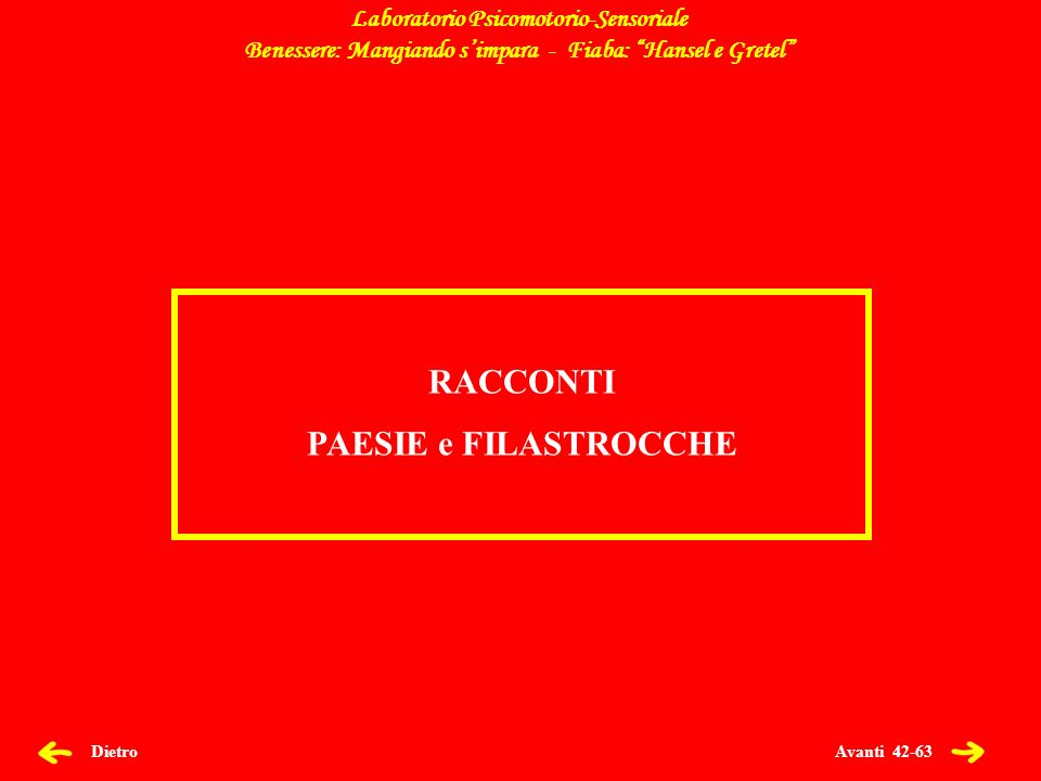 Avanti 42-63 Dietro Laboratorio Psicomotorio-Sensoriale Benessere: Mangiando simpara - Fiaba: Hansel e Gretel RACCONTI PAESIE e FILASTROCCHE
