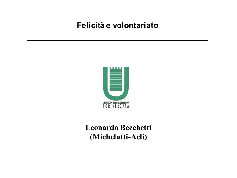 Felicità e volontariato _______________________________________ Leonardo Becchetti (Michelutti-Acli)