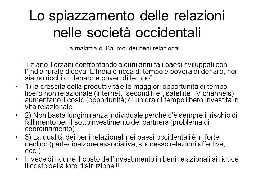 Lo spiazzamento delle relazioni nelle società occidentali La malattia di Baumol dei beni relazionali Tiziano Terzani confrontando alcuni anni fa i pae
