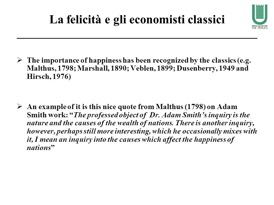 La felicità e gli economisti classici _____________________________________________ The importance of happiness has been recognized by the classics (e