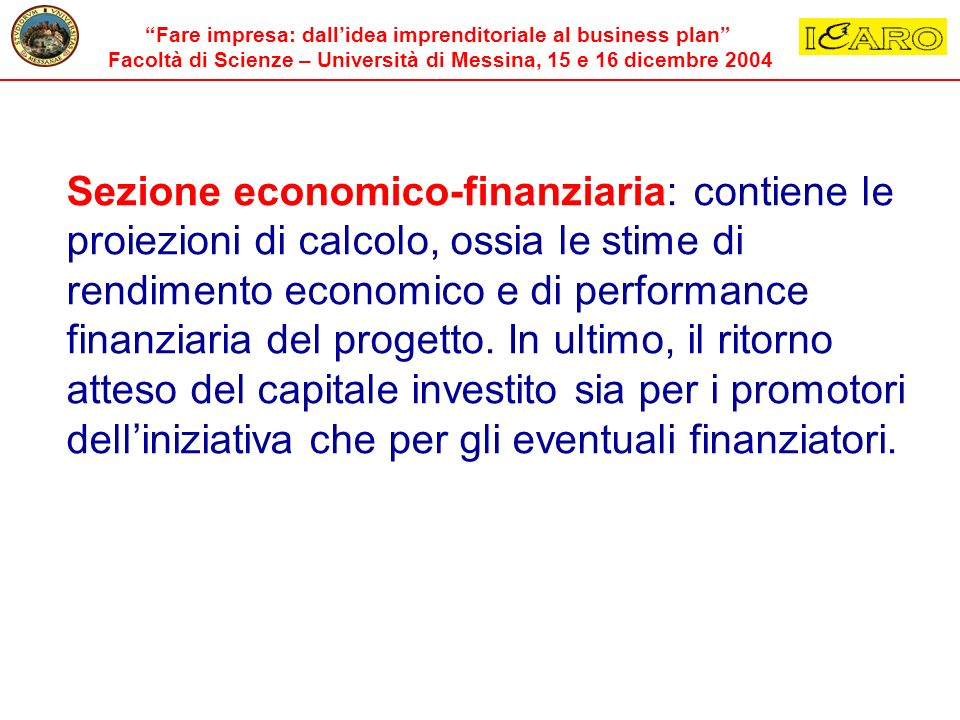 Fare impresa: dallidea imprenditoriale al business plan Facoltà di Scienze – Università di Messina, 15 e 16 dicembre 2004 Sezione economico-finanziari