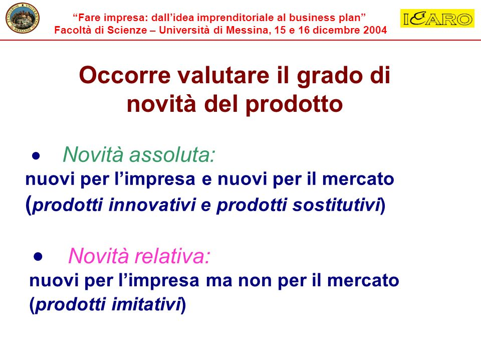 Fare impresa: dallidea imprenditoriale al business plan Facoltà di Scienze – Università di Messina, 15 e 16 dicembre 2004 Occorre valutare il grado di