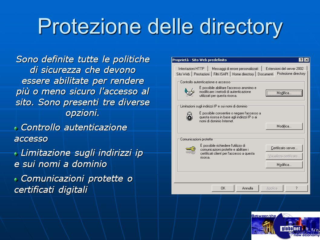 Protezione delle directory Sono definite tutte le politiche di sicurezza che devono essere abilitate per rendere più o meno sicuro l'accesso al sito.