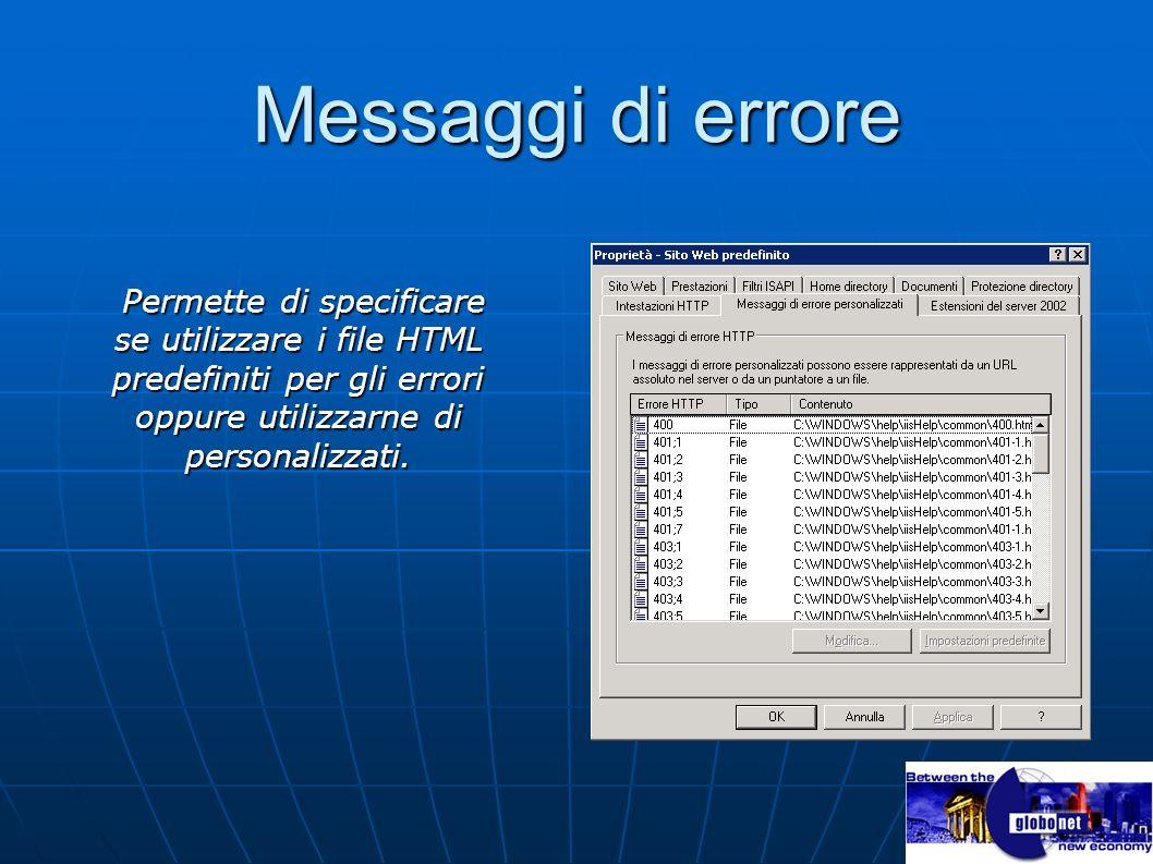 Messaggi di errore Permette di specificare se utilizzare i file HTML predefiniti per gli errori oppure utilizzarne di personalizzati. Permette di spec