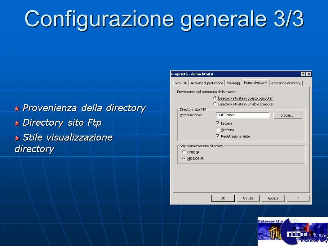 Configurazione generale 3/3 Provenienza della directory Provenienza della directory Directory sito Ftp Directory sito Ftp Stile visualizzazione direct