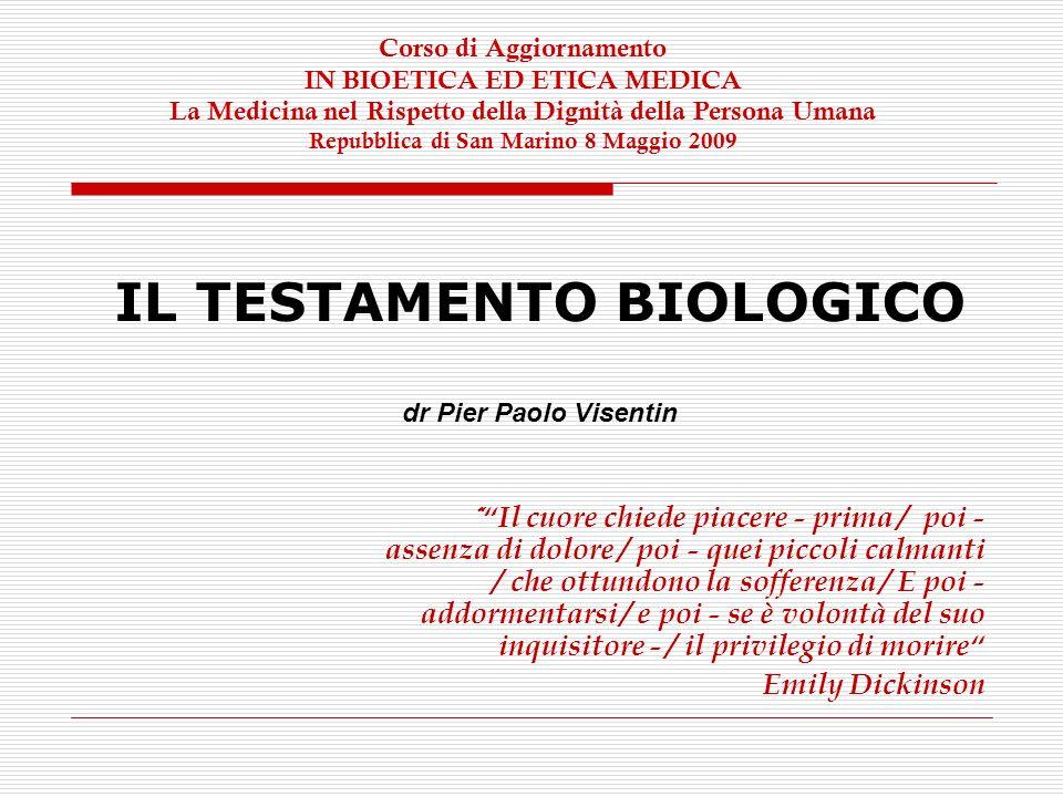 IL TESTAMENTO BIOLOGICO dr Pier Paolo Visentin Il cuore chiede piacere - prima / poi - assenza di dolore / poi - quei piccoli calmanti / che ottundono