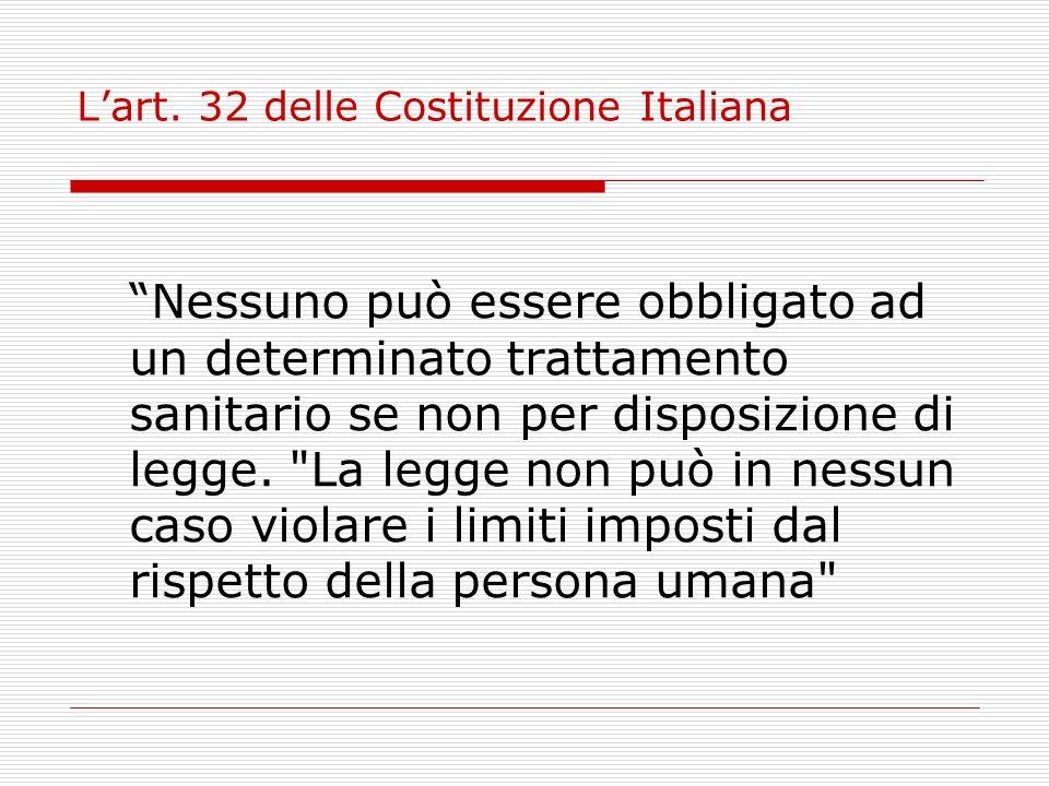 Lart. 32 delle Costituzione Italiana Nessuno può essere obbligato ad un determinato trattamento sanitario se non per disposizione di legge.