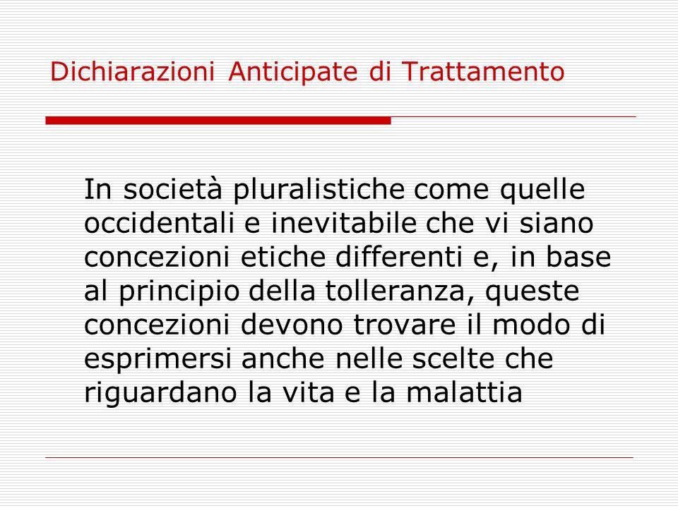 Dichiarazioni Anticipate di Trattamento In società pluralistiche come quelle occidentali e inevitabile che vi siano concezioni etiche differenti e, in