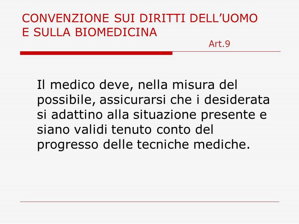 CONVENZIONE SUI DIRITTI DELLUOMO E SULLA BIOMEDICINA Art.9 Il medico deve, nella misura del possibile, assicurarsi che i desiderata si adattino alla s