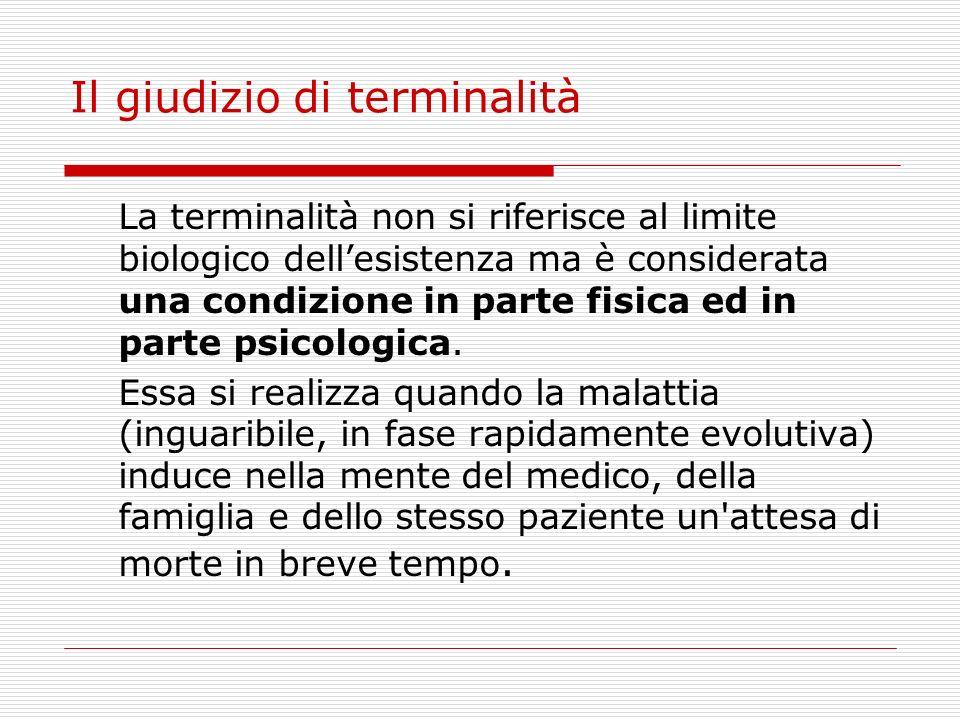 Il giudizio di terminalità La terminalità non si riferisce al limite biologico dellesistenza ma è considerata una condizione in parte fisica ed in par