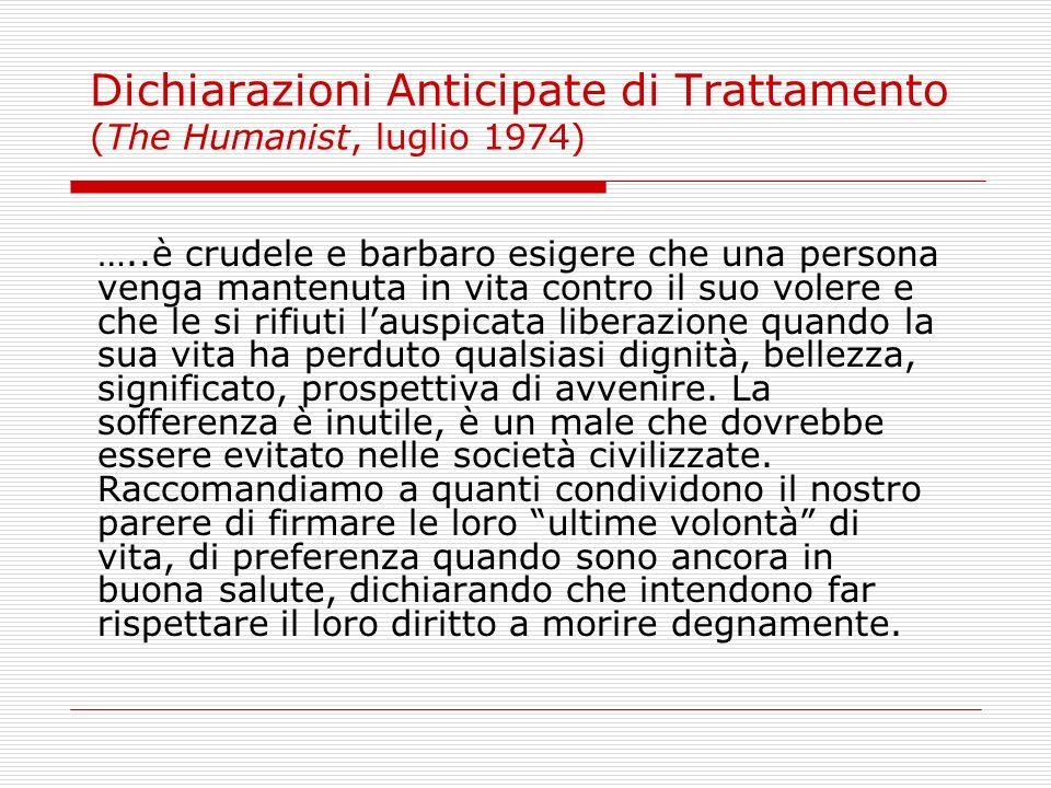 Dichiarazioni Anticipate di Trattamento (The Humanist, luglio 1974) …..è crudele e barbaro esigere che una persona venga mantenuta in vita contro il s