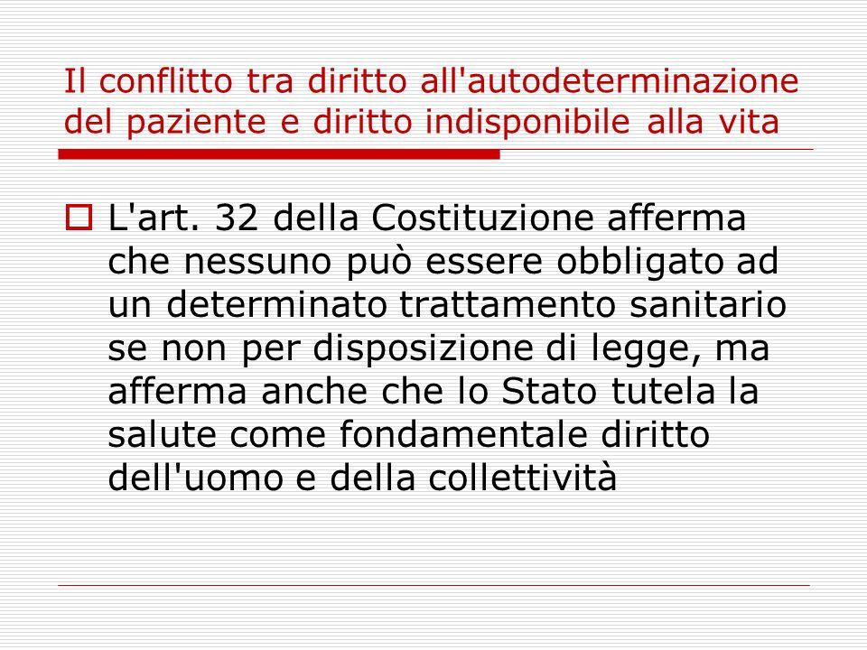 Il conflitto tra diritto all'autodeterminazione del paziente e diritto indisponibile alla vita L'art. 32 della Costituzione afferma che nessuno può es