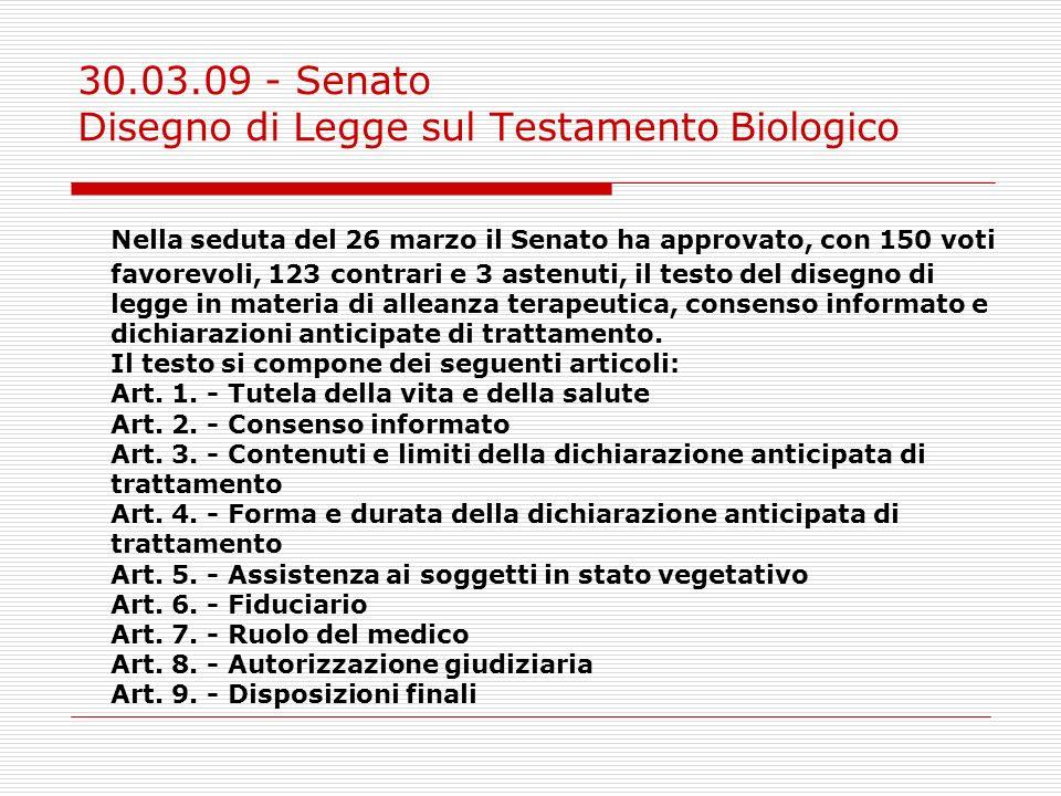 30.03.09 - Senato Disegno di Legge sul Testamento Biologico Nella seduta del 26 marzo il Senato ha approvato, con 150 voti favorevoli, 123 contrari e