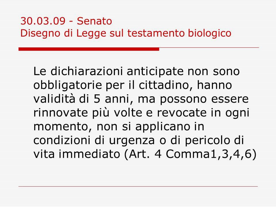 30.03.09 - Senato Disegno di Legge sul testamento biologico Le dichiarazioni anticipate non sono obbligatorie per il cittadino, hanno validità di 5 an