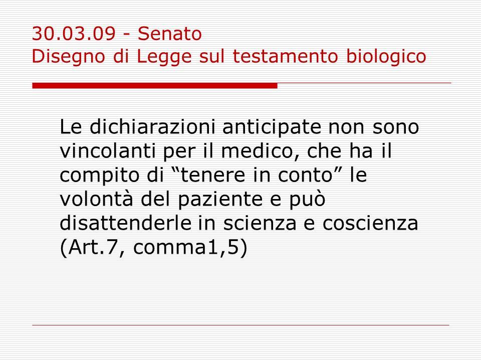 30.03.09 - Senato Disegno di Legge sul testamento biologico Le dichiarazioni anticipate non sono vincolanti per il medico, che ha il compito di tenere