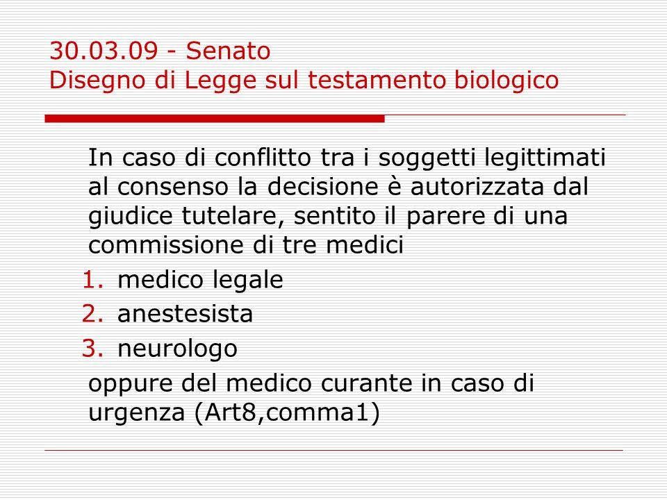 30.03.09 - Senato Disegno di Legge sul testamento biologico In caso di conflitto tra i soggetti legittimati al consenso la decisione è autorizzata dal