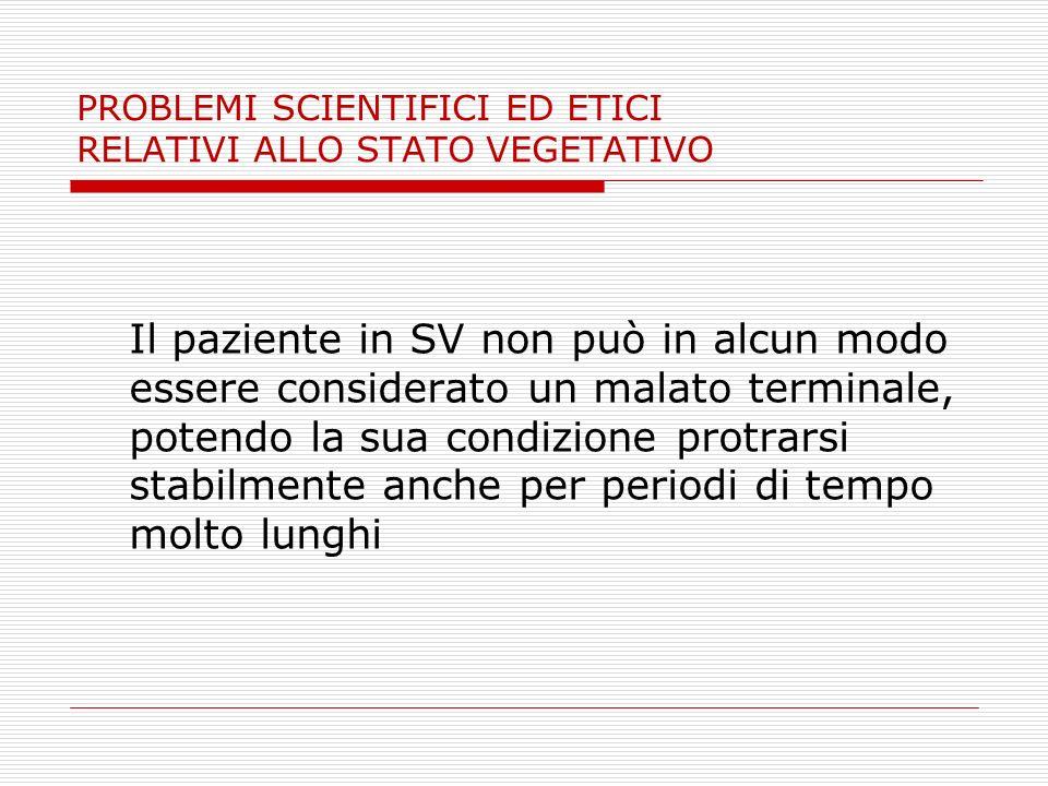PROBLEMI SCIENTIFICI ED ETICI RELATIVI ALLO STATO VEGETATIVO Il paziente in SV non può in alcun modo essere considerato un malato terminale, potendo l