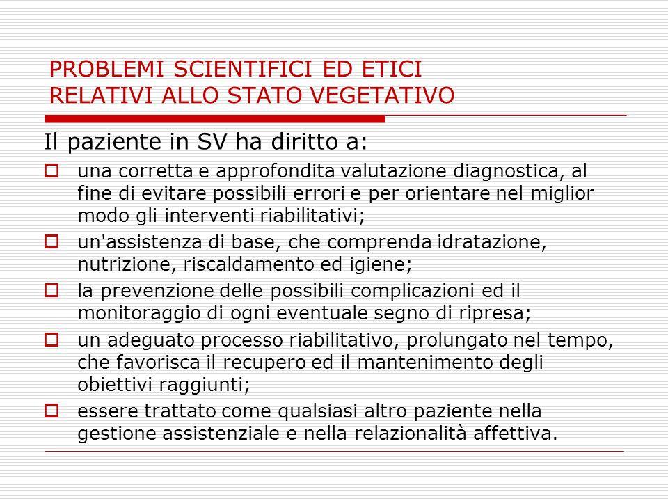 PROBLEMI SCIENTIFICI ED ETICI RELATIVI ALLO STATO VEGETATIVO Il paziente in SV ha diritto a: una corretta e approfondita valutazione diagnostica, al f