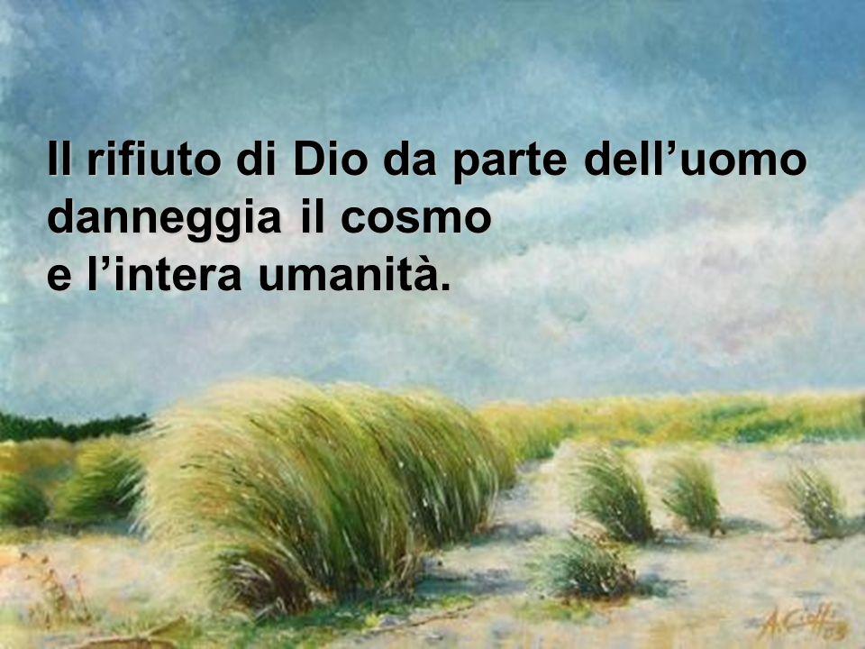Il rifiuto di Dio da parte delluomo danneggia il cosmo e lintera umanità.