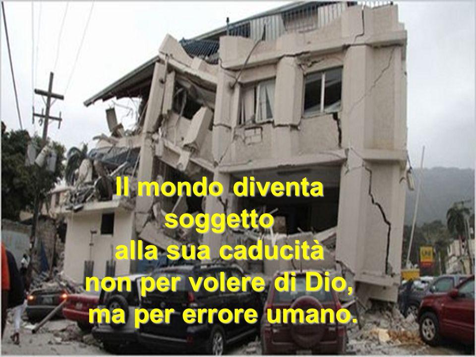 Il mondo diventa soggetto alla sua caducità non per volere di Dio, ma per errore umano. ma per errore umano.