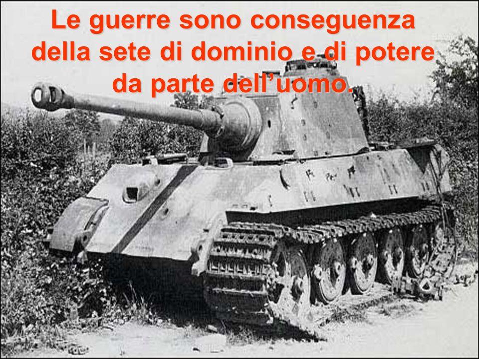 Le guerre sono conseguenza della sete di dominio e di potere da parte delluomo.