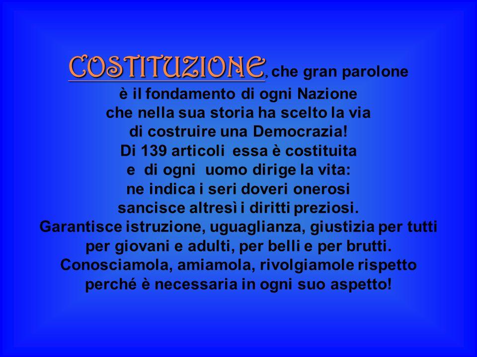 COSTITUZIONE COSTITUZIONE, che gran parolone è il fondamento di ogni Nazione che nella sua storia ha scelto la via di costruire una Democrazia! Di 139