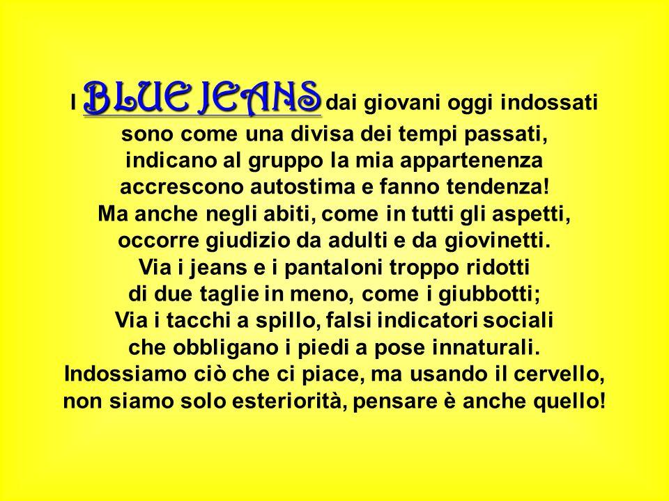 BLUE JEANS I BLUE JEANS dai giovani oggi indossati sono come una divisa dei tempi passati, indicano al gruppo la mia appartenenza accrescono autostima