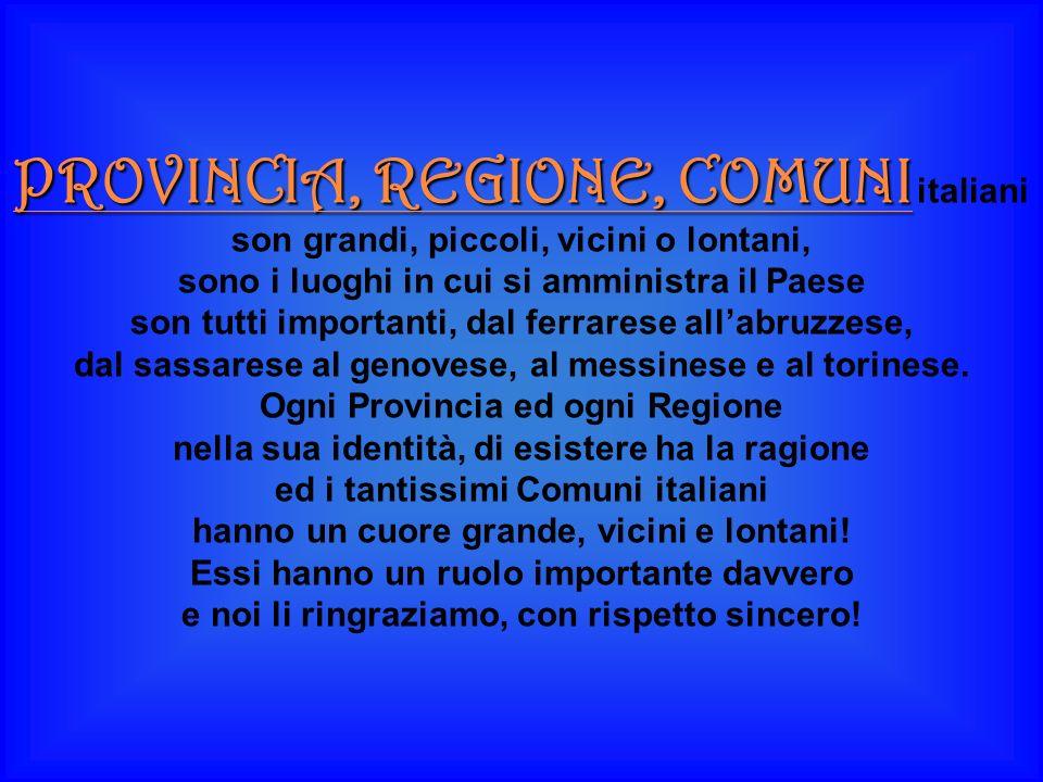 PROVINCIA, REGIONE, COMUNI PROVINCIA, REGIONE, COMUNI italiani son grandi, piccoli, vicini o lontani, sono i luoghi in cui si amministra il Paese son