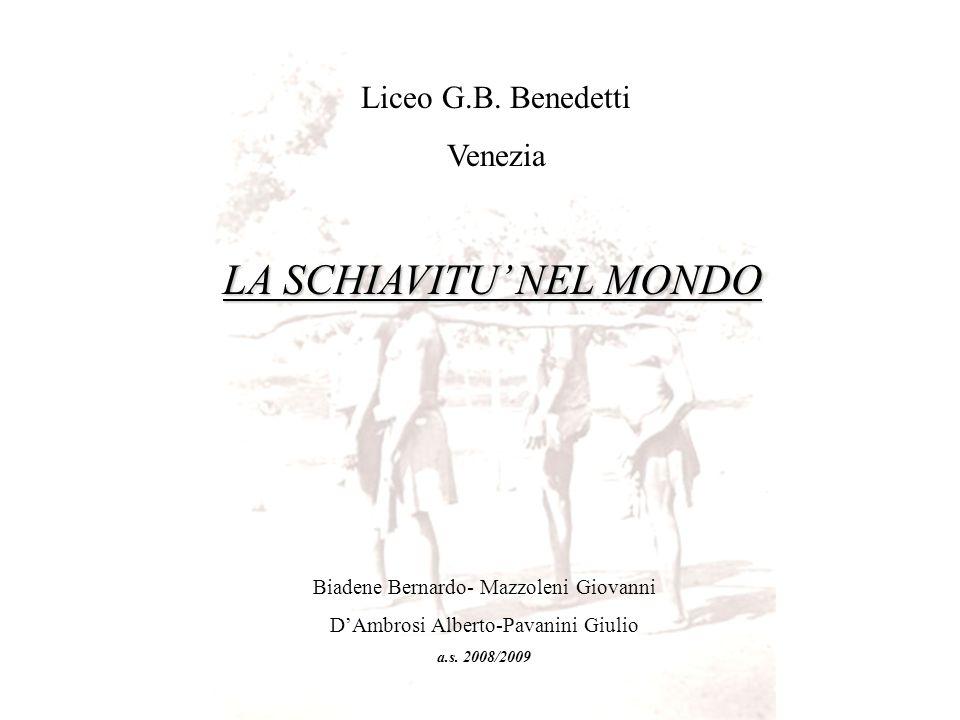 Liceo G.B. Benedetti Venezia LA SCHIAVITU NEL MONDO Biadene Bernardo- Mazzoleni Giovanni DAmbrosi Alberto-Pavanini Giulio a.s. 2008/2009