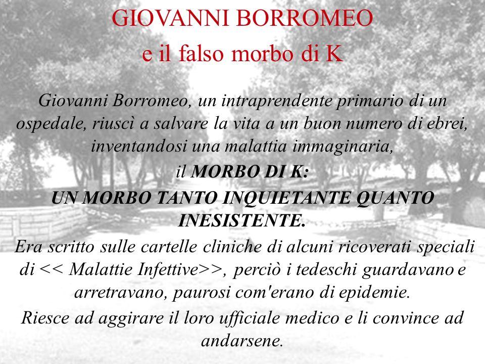 GIOVANNI BORROMEO e il falso morbo di K Giovanni Borromeo, un intraprendente primario di un ospedale, riuscì a salvare la vita a un buon numero di ebr