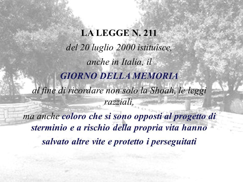 LA LEGGE N. 211 del 20 luglio 2000 istituisce, anche in Italia, il GIORNO DELLA MEMORIA al fine di ricordare non solo la Shoah, le leggi razziali, ma