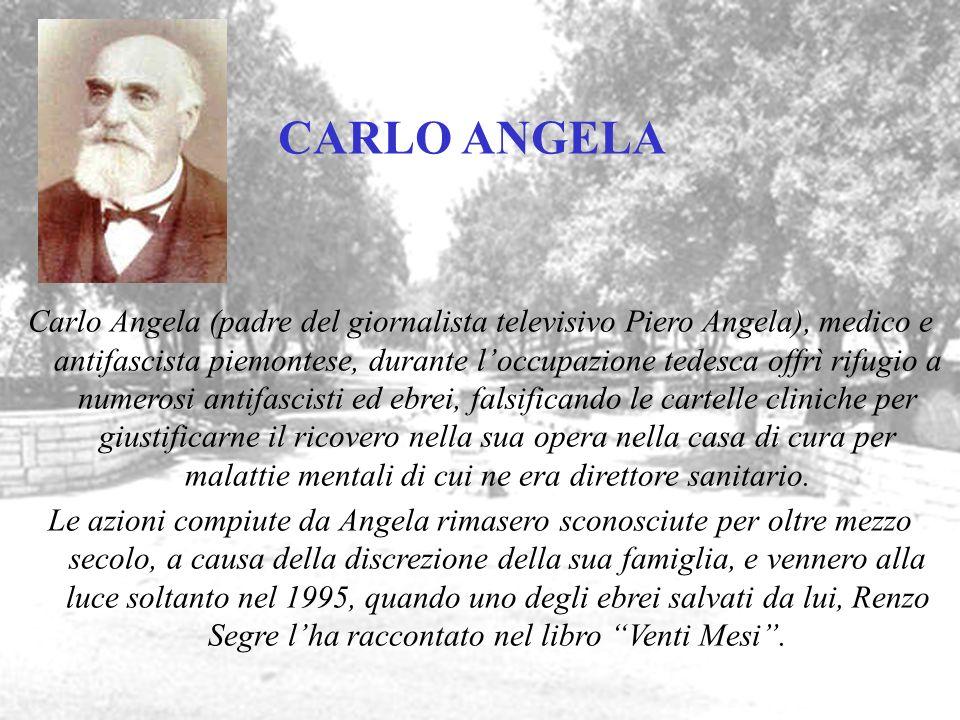 CARLO ANGELA Carlo Angela (padre del giornalista televisivo Piero Angela), medico e antifascista piemontese, durante loccupazione tedesca offrì rifugi