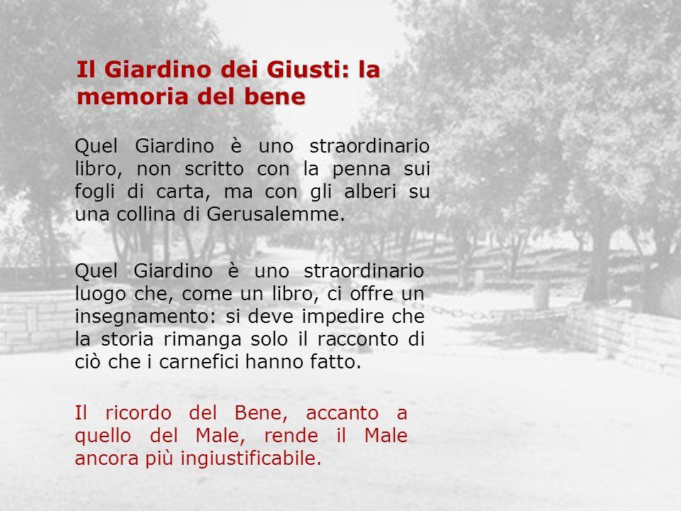 Il Giardino dei Giusti: la memoria del bene Quel Giardino è uno straordinario libro, non scritto con la penna sui fogli di carta, ma con gli alberi su