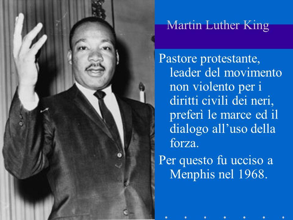 Martin Luther King Pastore protestante, leader del movimento non violento per i diritti civili dei neri, preferì le marce ed il dialogo alluso della f