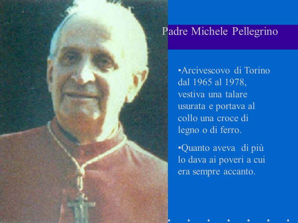 Arcivescovo di Torino dal 1965 al 1978, vestiva una talare usurata e portava al collo una croce di legno o di ferro. Quanto aveva di più lo dava ai po
