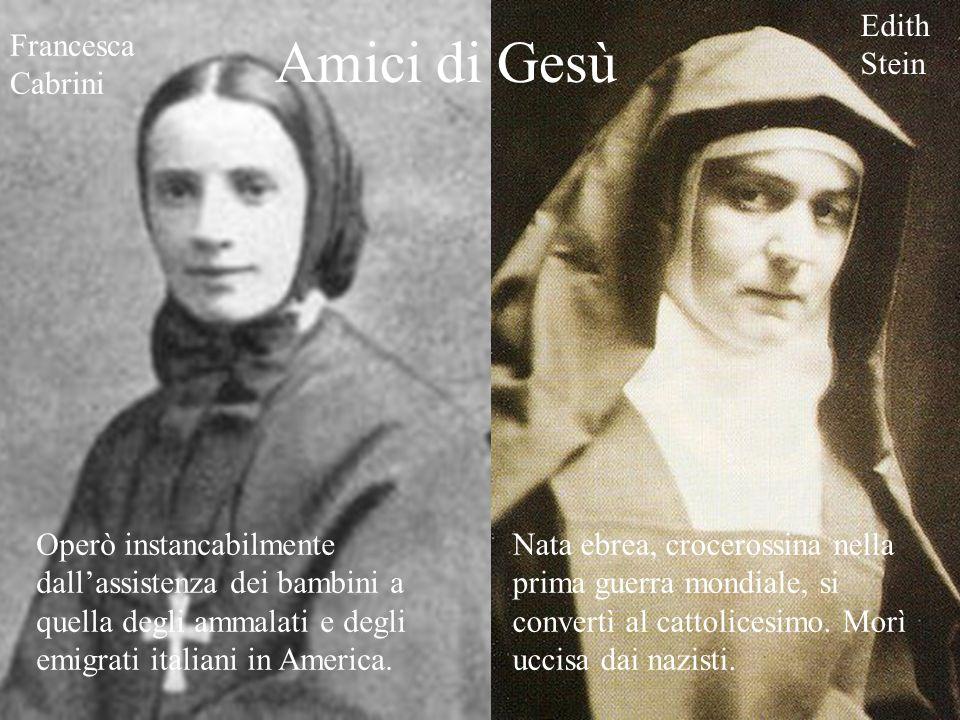 Francesca Cabrini Edith Stein Amici di Gesù Operò instancabilmente dallassistenza dei bambini a quella degli ammalati e degli emigrati italiani in Ame