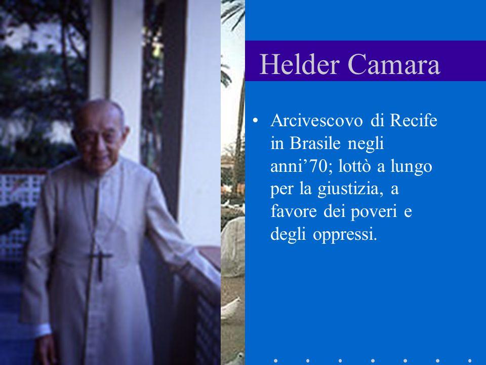 Arcivescovo di Recife in Brasile negli anni70; lottò a lungo per la giustizia, a favore dei poveri e degli oppressi. Helder Camara