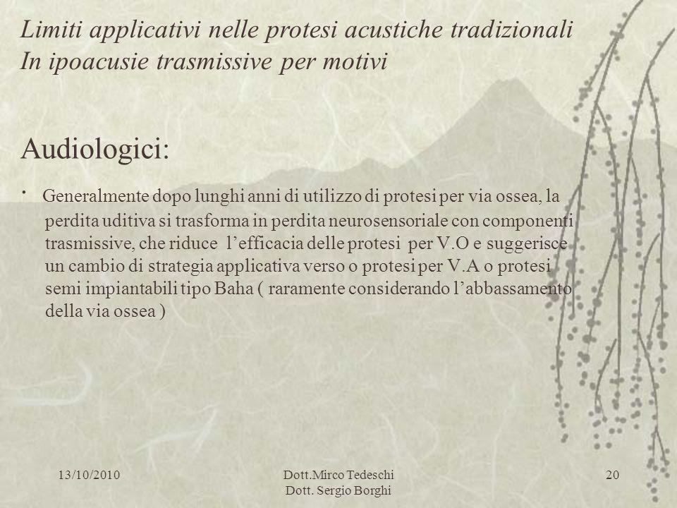 13/10/2010Dott.Mirco Tedeschi Dott. Sergio Borghi 20 Audiologici: · Generalmente dopo lunghi anni di utilizzo di protesi per via ossea, la perdita udi