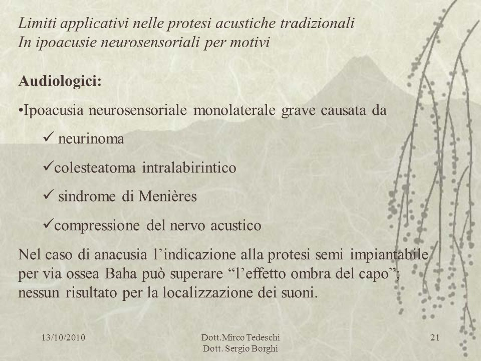 13/10/2010Dott.Mirco Tedeschi Dott. Sergio Borghi 21 Limiti applicativi nelle protesi acustiche tradizionali In ipoacusie neurosensoriali per motivi A