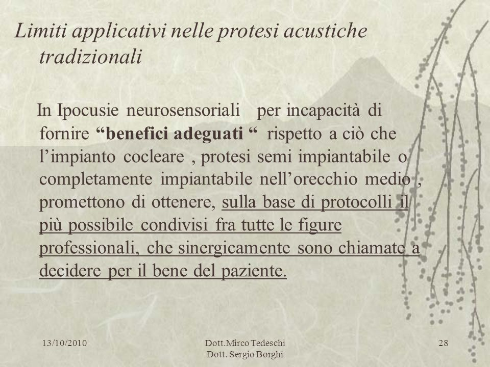 13/10/2010Dott.Mirco Tedeschi Dott. Sergio Borghi 28 Limiti applicativi nelle protesi acustiche tradizionali In Ipocusie neurosensoriali per incapacit
