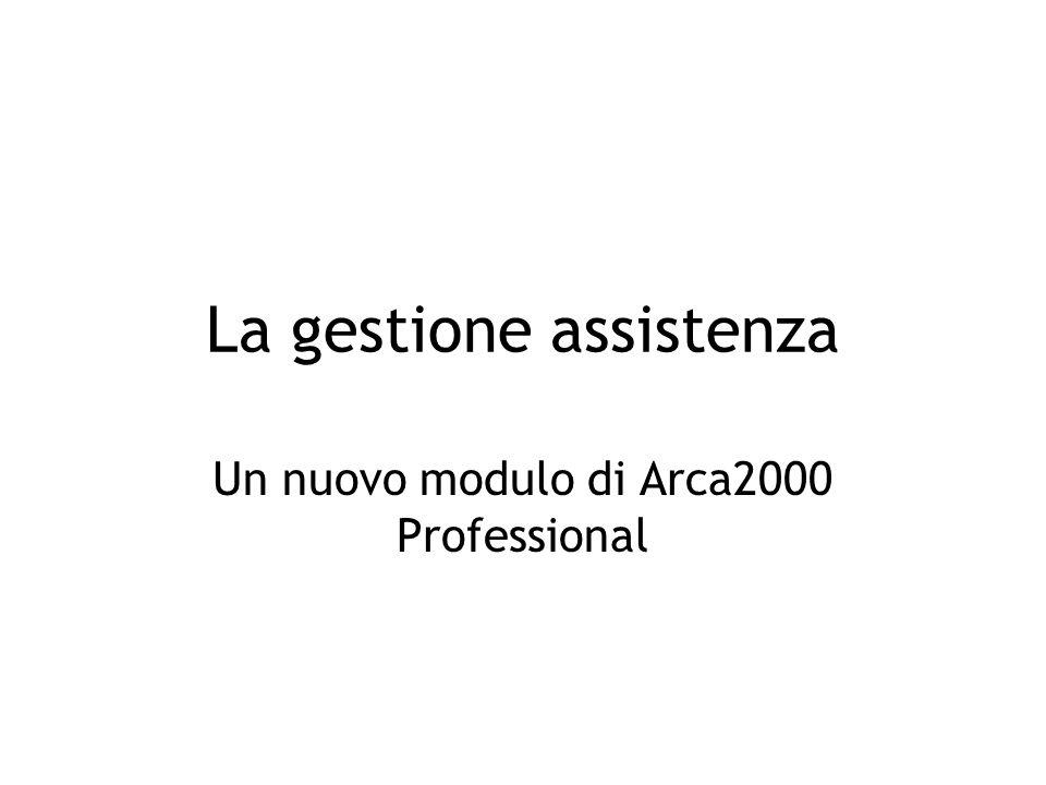 La gestione assistenza Un nuovo modulo di Arca2000 Professional
