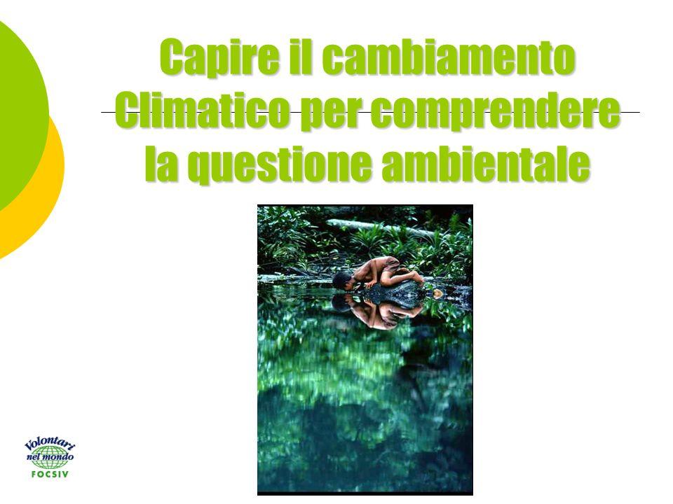 Capire il cambiamento Climatico per comprendere la questione ambientale