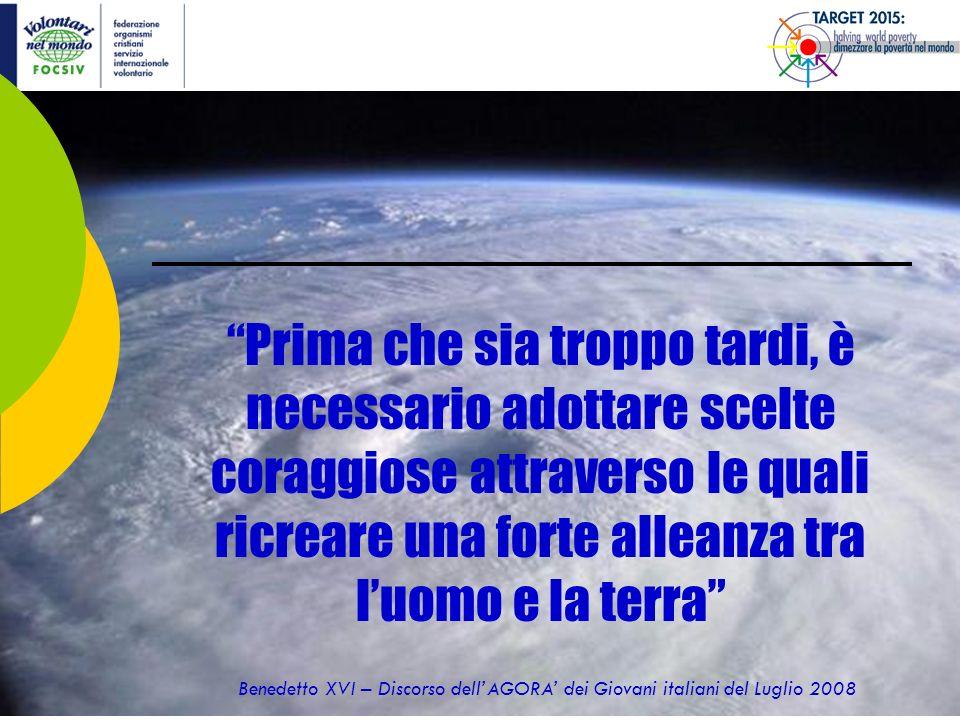 Prima che sia troppo tardi, è necessario adottare scelte coraggiose attraverso le quali ricreare una forte alleanza tra luomo e la terra Benedetto XVI – Discorso dellAGORA dei Giovani italiani del Luglio 2008