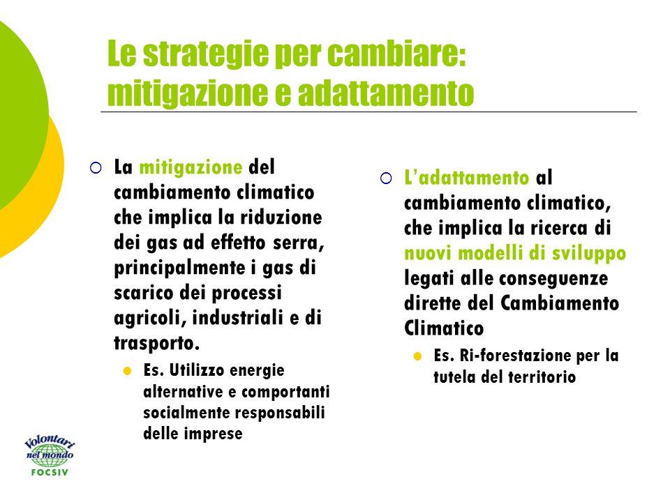 Le strategie per cambiare: mitigazione e adattamento La mitigazione del cambiamento climatico che implica la riduzione dei gas ad effetto serra, principalmente i gas di scarico dei processi agricoli, industriali e di trasporto.