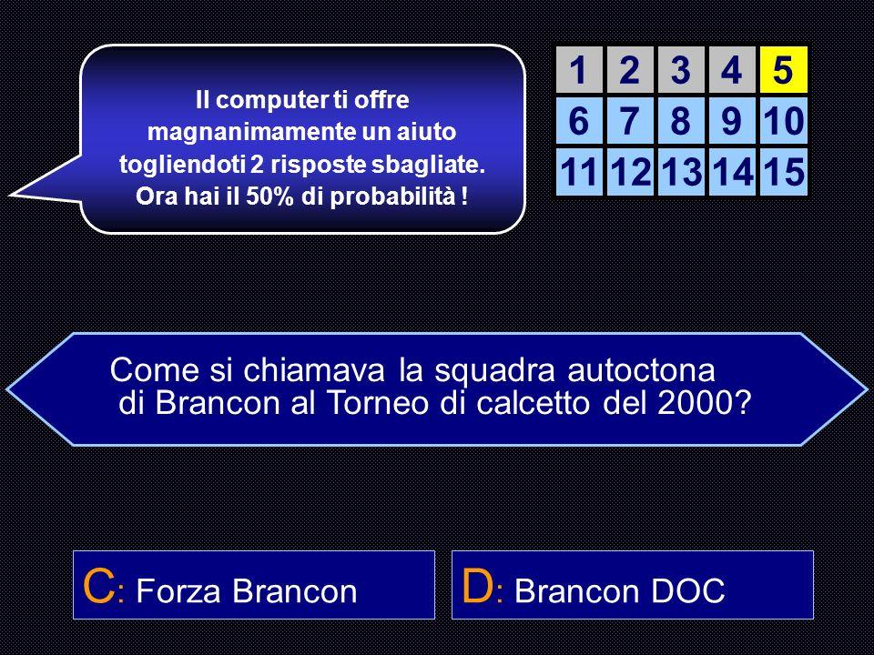 Come si chiamava la squadra autoctona di Brancon al Torneo di calcetto del 2000? A : Brancon City B : Noi Branconiani C : Forza Brancon D : Brancon DO