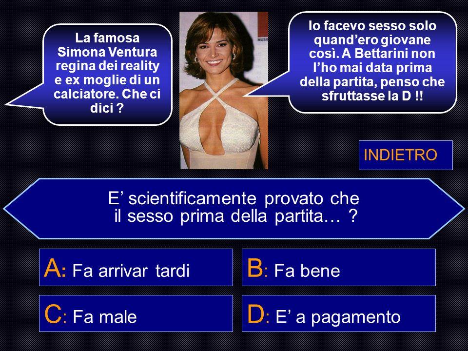 E scientificamente provato che il sesso prima della partita… ? A : Fa arrivar tardi B : Fa bene C : Fa male D : E a pagamento Dott. Montalcini, Lei ha