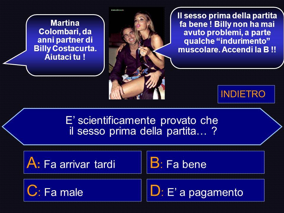 E scientificamente provato che il sesso prima della partita… ? A : Fa arrivar tardi B : Fa bene C : Fa male D : E a pagamento La famosa Simona Ventura