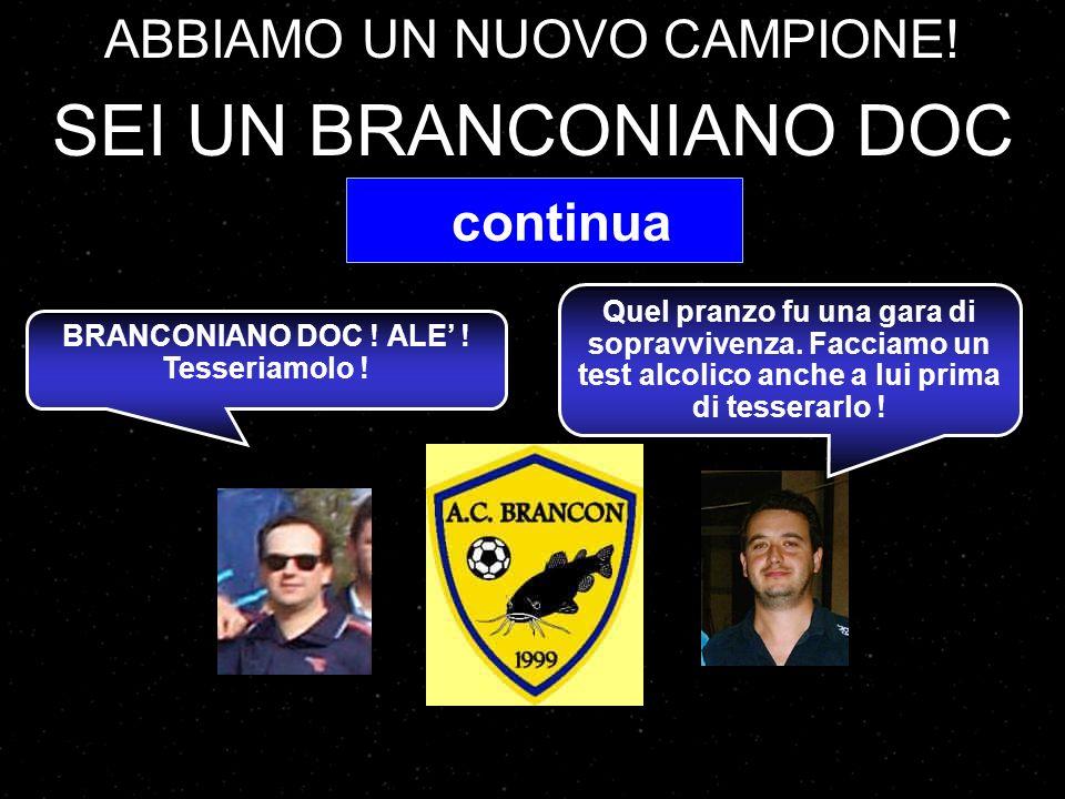 Dove si svolse il pranzo ufficiale Branconiano di fine annata nellestate del 2000 ? A : San Gabriele B : Roncanova C : Brancon D : Villimpenta Forse a