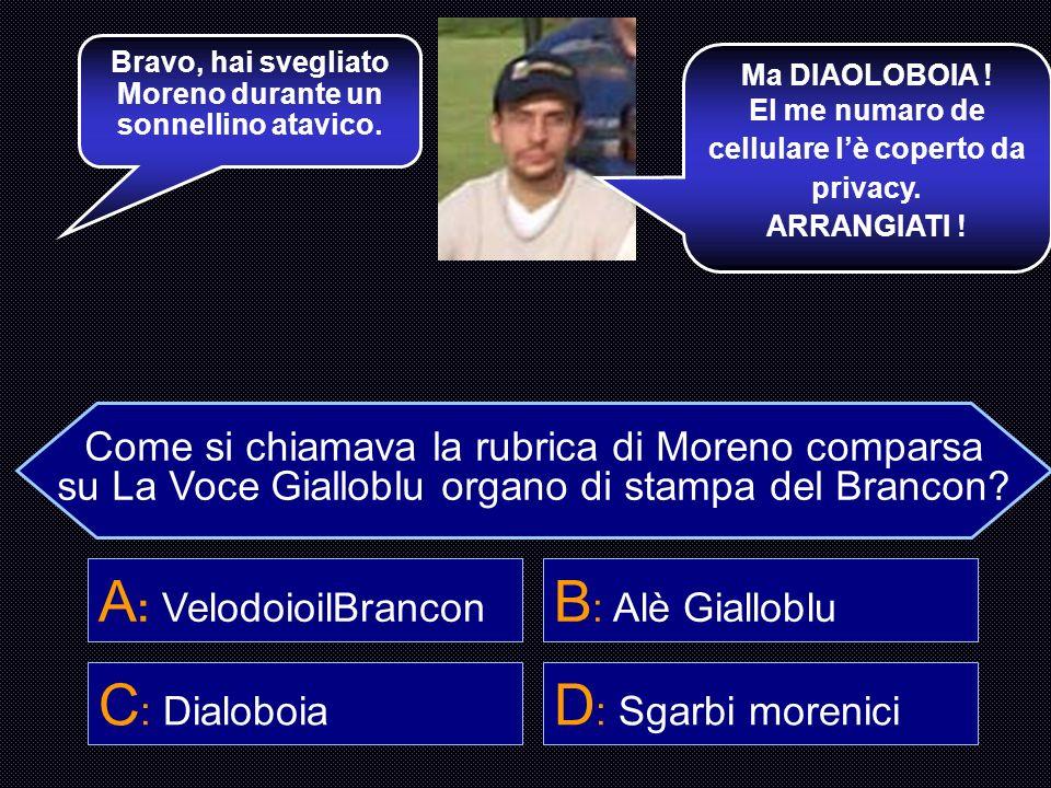 12345 678910 1112131415 Chi meglio di Moreno può conoscere il titolo della sua rubrica ? Chiamalo al cellulare: 348 4003285348 4003285