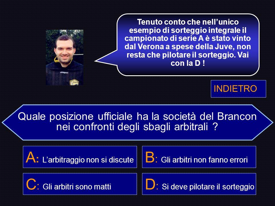 Quale posizione ufficiale ha la società del Brancon nei confronti degli sbagli arbitrali ? A : Larbitraggio non si discute B : Gli arbitri non fanno e